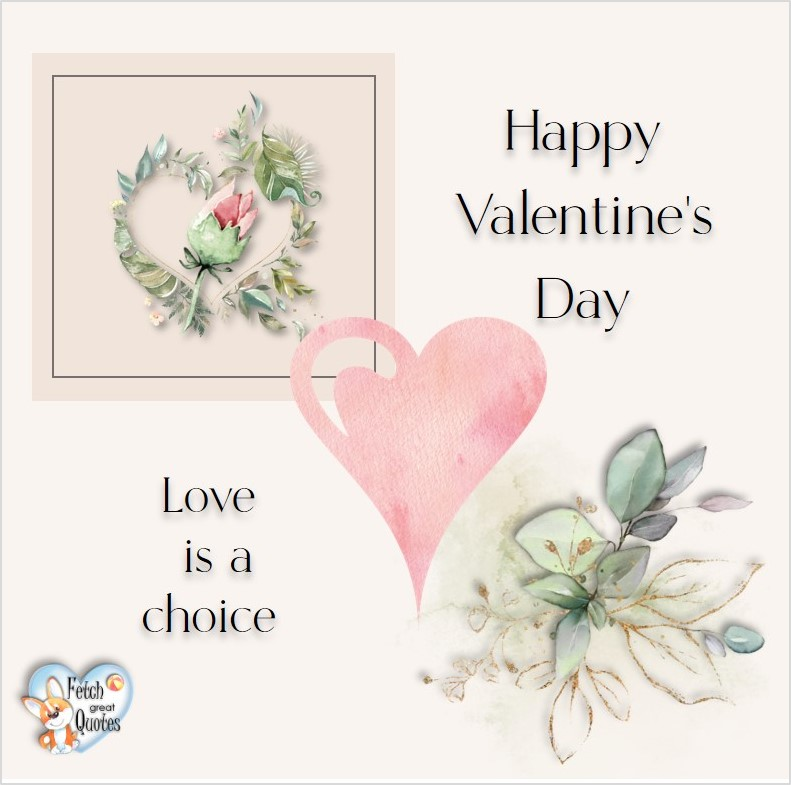 Happy Valentine's Day, Love is a choice, Happy Valentine's Day, Valentine's Day, Valentine greetings, holiday greetings, Valentine's day wishes, cute Valentine's Day photos