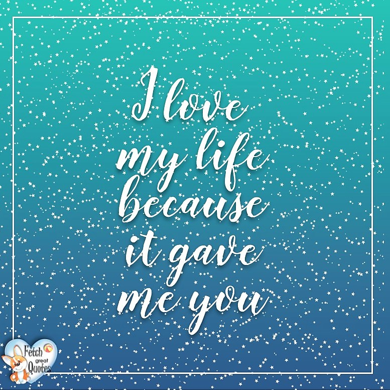 I love my life because it gave me you, Happy Valentine's Day, Valentine's Day, Valentine greetings, holiday greetings, Valentine's day wishes, cute Valentine's Day photos