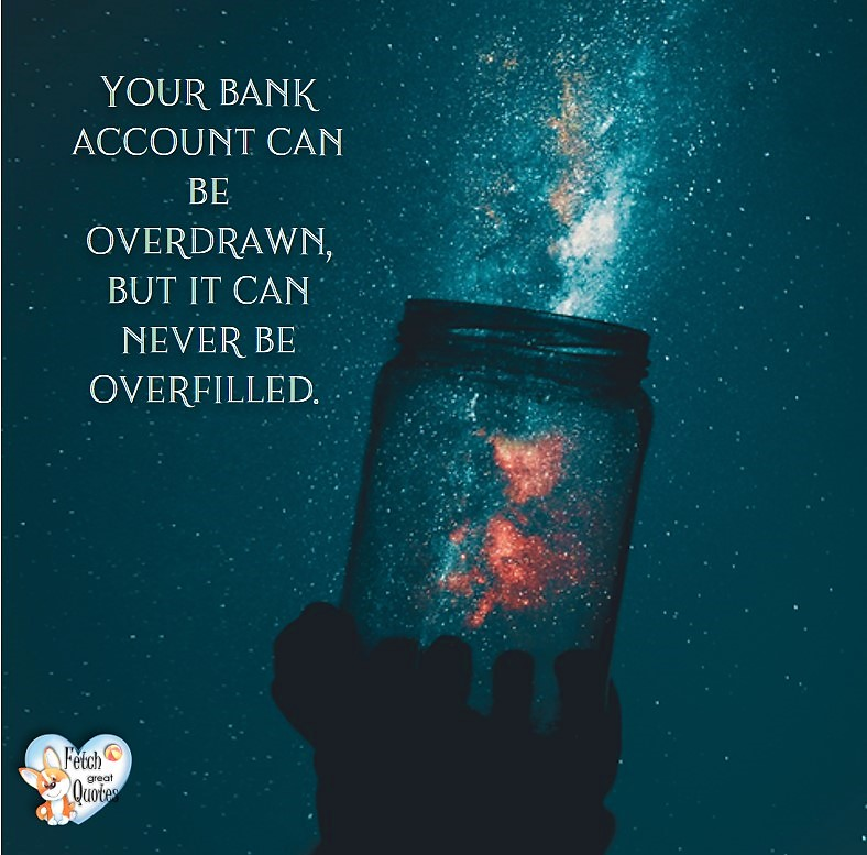 Your bank account can be overdrawn, but it can never be overfilled., Humorous Money and Finance quotes, funny money quotes, funny quotes about money, Money quotes, Favorite Money and finance quotes, financial wisdom, how to talk about financial advice, motivational money quotes, inspire investing and saving, change attitudes towards money, interest in personal finance, financial advice, Favorite Money and finance quotes, financial wisdom, motivational money quotes, Investment Managers, Financial advisors, Insurance Brokers, Credit Coaches