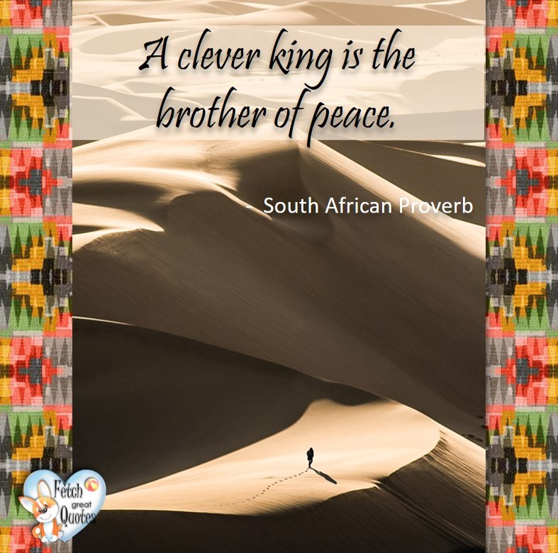 African Proverb, richly illustrated African Proverbs, beautiful African proverb, ancient wisdom, inspirational photo quote, African proverb photo quote, motivational quote, motivational photo quote, A clever king is the brother of peace. - African Proverb