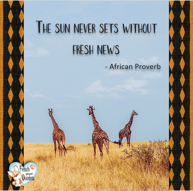 African Proverb, richly illustrated African Proverbs, beautiful African proverb, ancient wisdom, inspirational photo quote, African proverb photo quote, motivational quote, motivational photo quote, The sun never sets without fresh news. - African Proverb