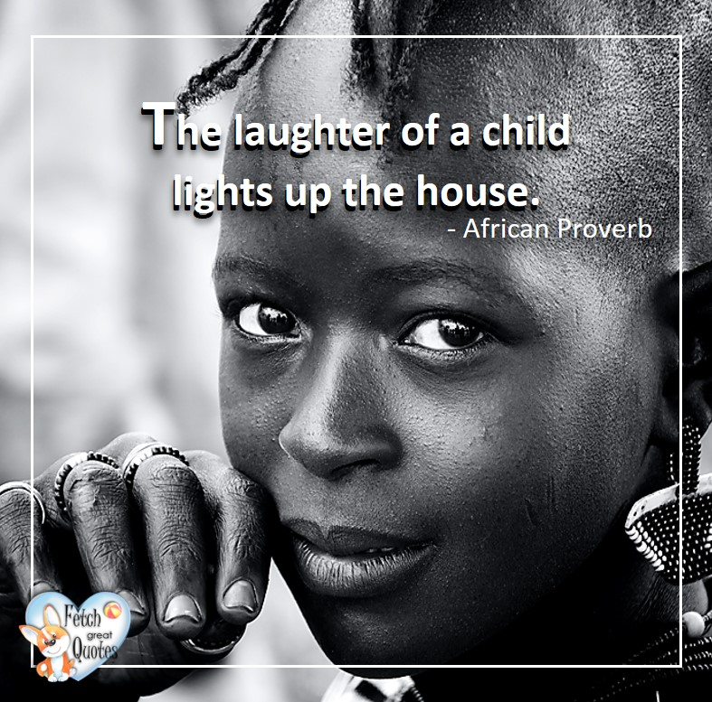 African Proverb, richly illustrated African Proverbs, beautiful African proverb, ancient wisdom, inspirational photo quote, African proverb photo quote, motivational quote, motivational photo quote, The laughter of a child lights up the house. - African Proverb