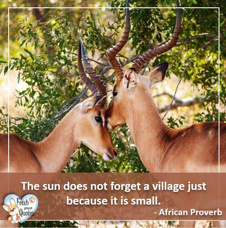 African Proverb, richly illustrated African Proverbs, beautiful African proverb, ancient wisdom, inspirational photo quote, African proverb photo quote, motivational quote, motivational photo quote, The sun does not forget a village just because it is small. - African Proverb