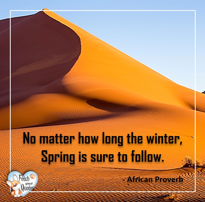 African Proverb, richly illustrated African Proverbs, beautiful African proverb, ancient wisdom, inspirational photo quote, African proverb photo quote, motivational quote, motivational photo quote, No matter how long the winter, Spring is sure to follow. - African Proverb
