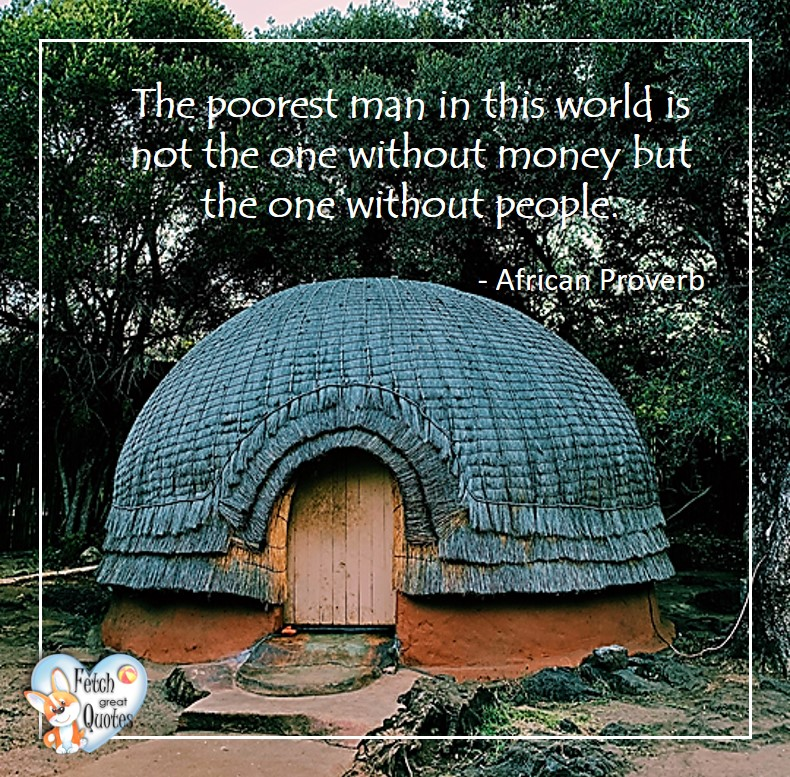 African Proverb, richly illustrated African Proverbs, beautiful African proverb, ancient wisdom, inspirational photo quote, African proverb photo quote, motivational quote, motivational photo quote, The poorest man in this world is not the one without money but the one without people. - African Proverb