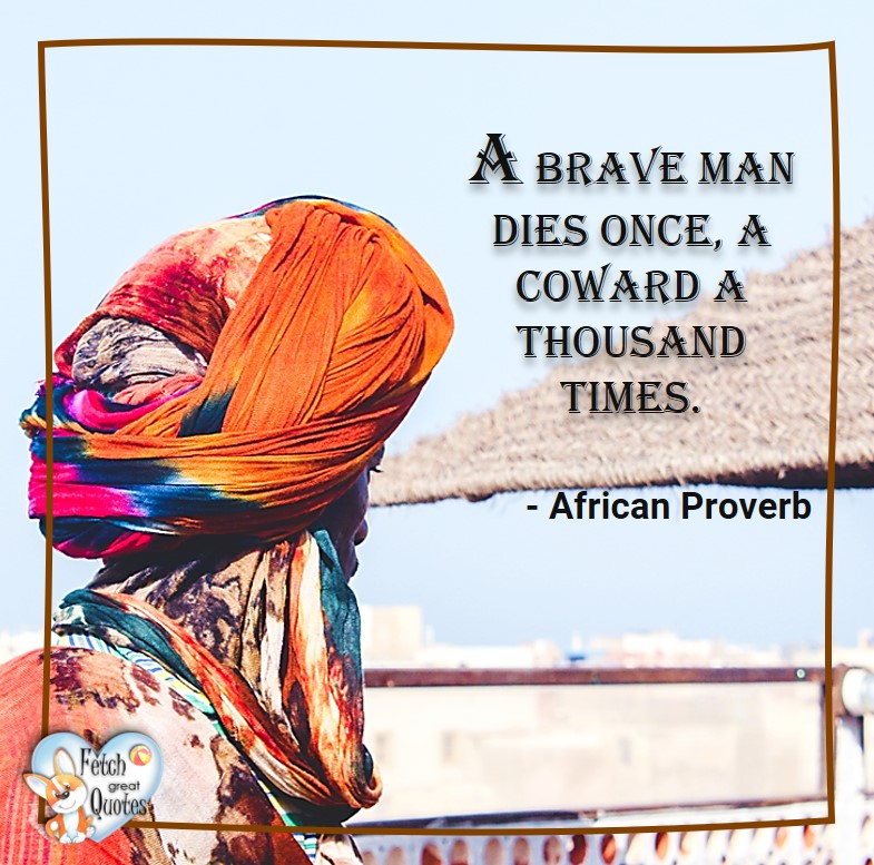 African Proverb, richly illustrated African Proverbs, beautiful African proverb, ancient wisdom, inspirational photo quote, African proverb photo quote, motivational quote, motivational photo quote, A brave man dies once, a coward a thousand times, - African Proverb