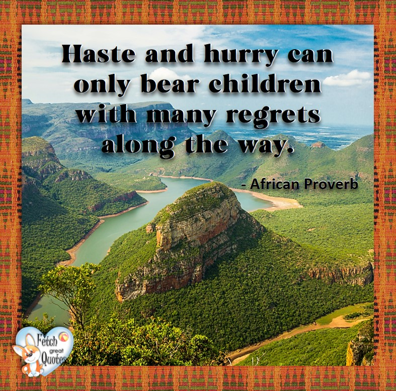African Proverb, richly illustrated African Proverbs, beautiful African proverb, ancient wisdom, inspirational photo quote, African proverb photo quote, motivational quote, motivational photo quote, Haste and hurry only bear children with many regrets along the way. - African Proverb