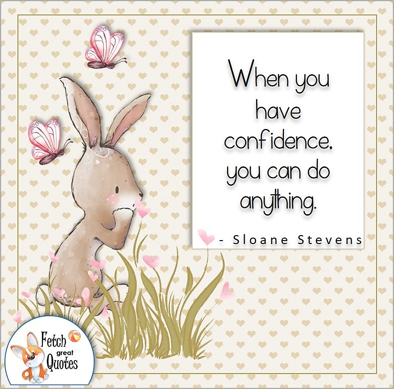 soft tan & ivory heart pattern, cute rabbit, self-confidence quote, When you have confidence, you can do anything. - Sloan Stevens quote