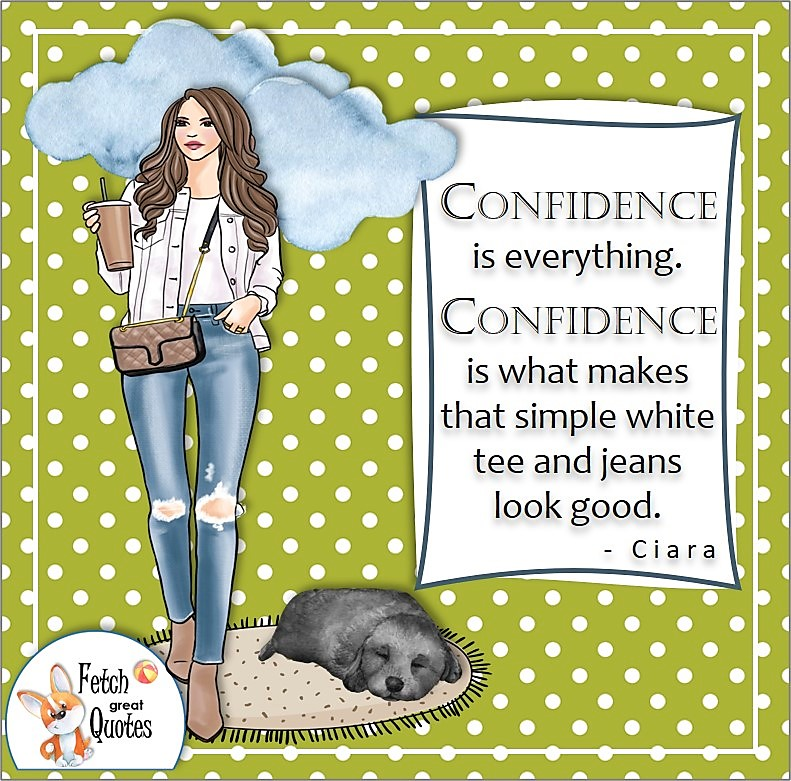 green and white polka dot pattern, confident woman, self-confidence quote, Confidence is everything. Confidence is what makes that simple white tee and jeans look good. , - Ciara quote