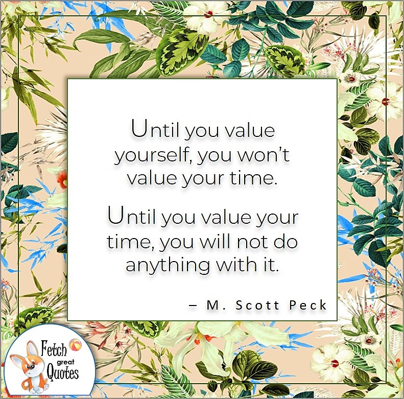 Hawaiian pattern, self-confidence quote, Until you value yourself, you won't value your time. Until you value your time, you will not do anything with it., - M. Scott Peck quote