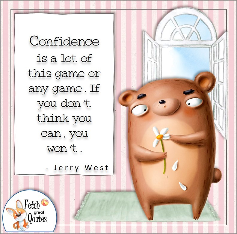 pink and white strip pattern, funny bear, self-confidence quote, Confidence is a lot of this game or any game. If you don't think you can, you won't. , - Jerry West quote