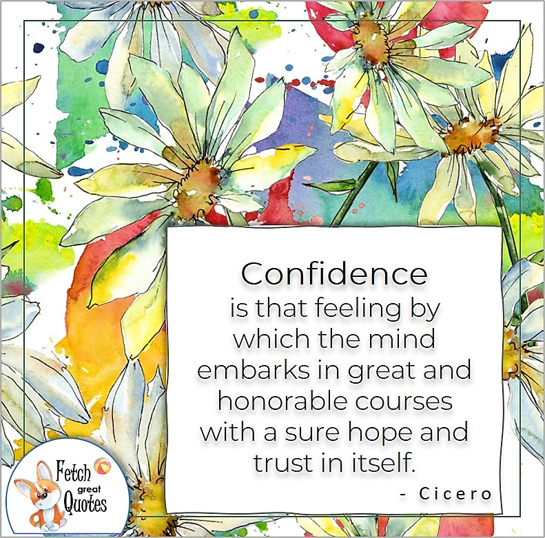 daisy pattern, self-confidence quote, Confidence i that feeling by which the mind embarks in great and honorable courses with a sure hope and trust in itself. , - Cicero quote