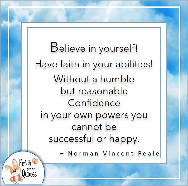 blue sky background, self-confidence quote, Believe in yourself! Have faith in your abilities! Without a humble but reasonable confidence in your own powers you cannot be successful of happy. , - Norman Vincent Peale quote