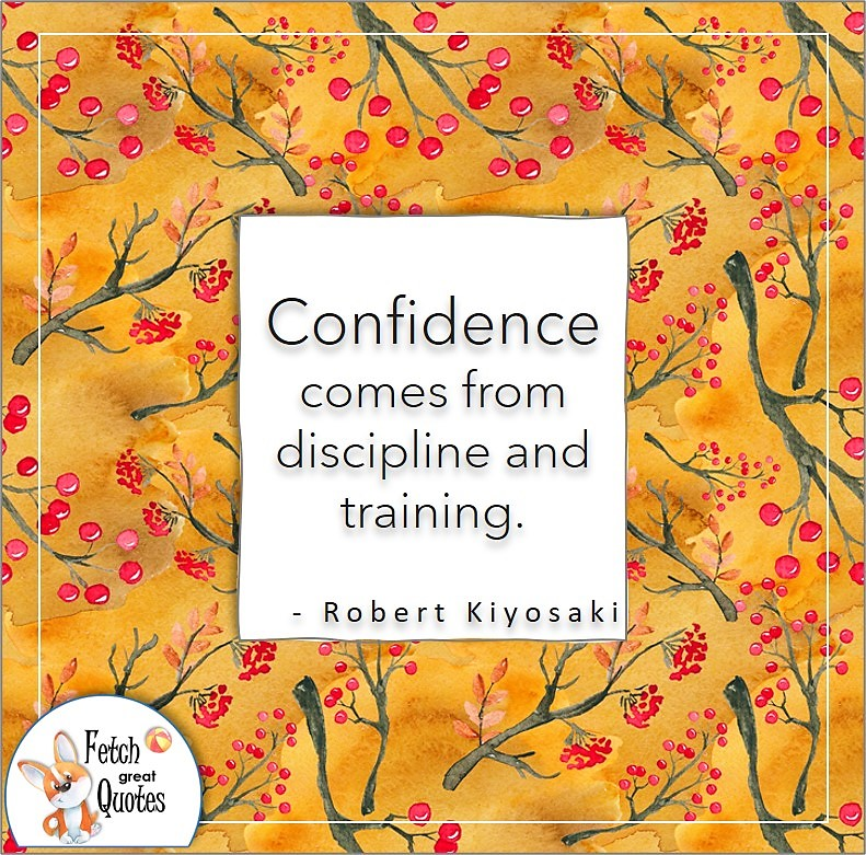red berry pattern, self-confidence quote, Confidence comes from discipline and training. , - Robert Kiyosaki quote