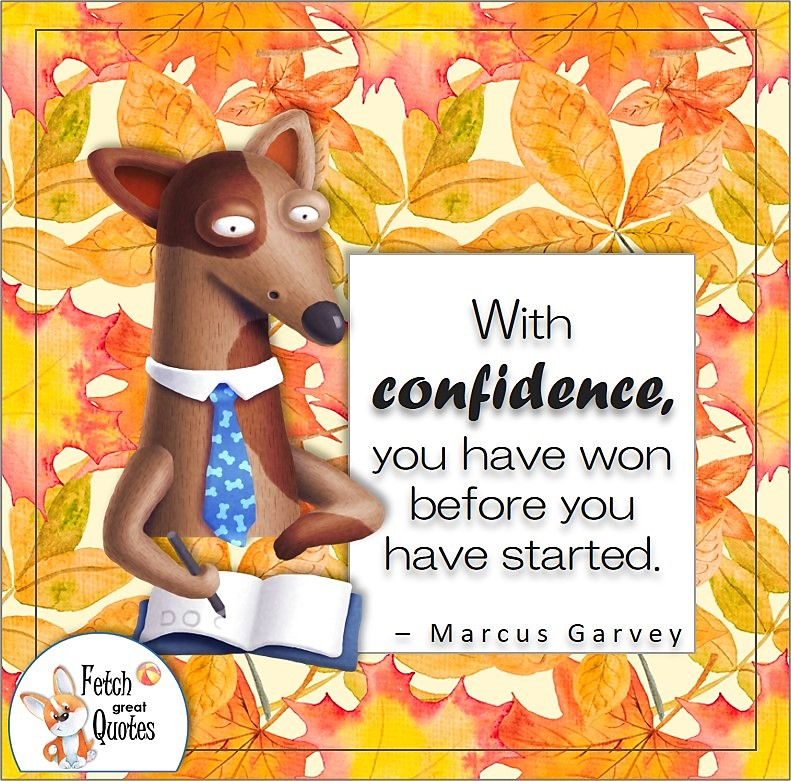 funny dog, dog writing in book, self-confidence quote, With confidence, you have won before you have started. , - Marcus Garvey quote