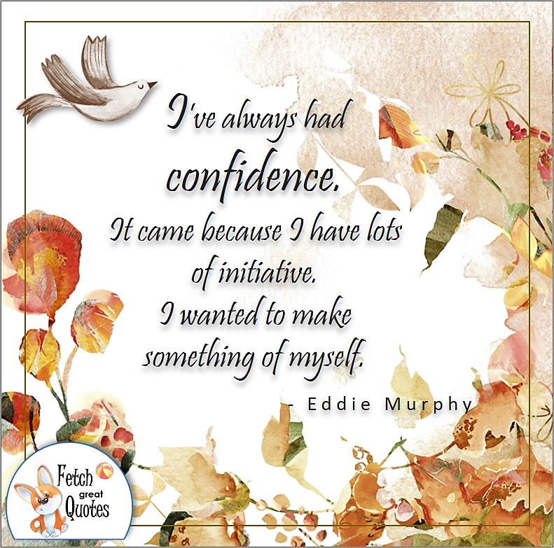 Self-confidence quote photo, I've always had confidence. It came because I have lots of initiative. I wanted to make something of myself. , Eddie Murphy quote