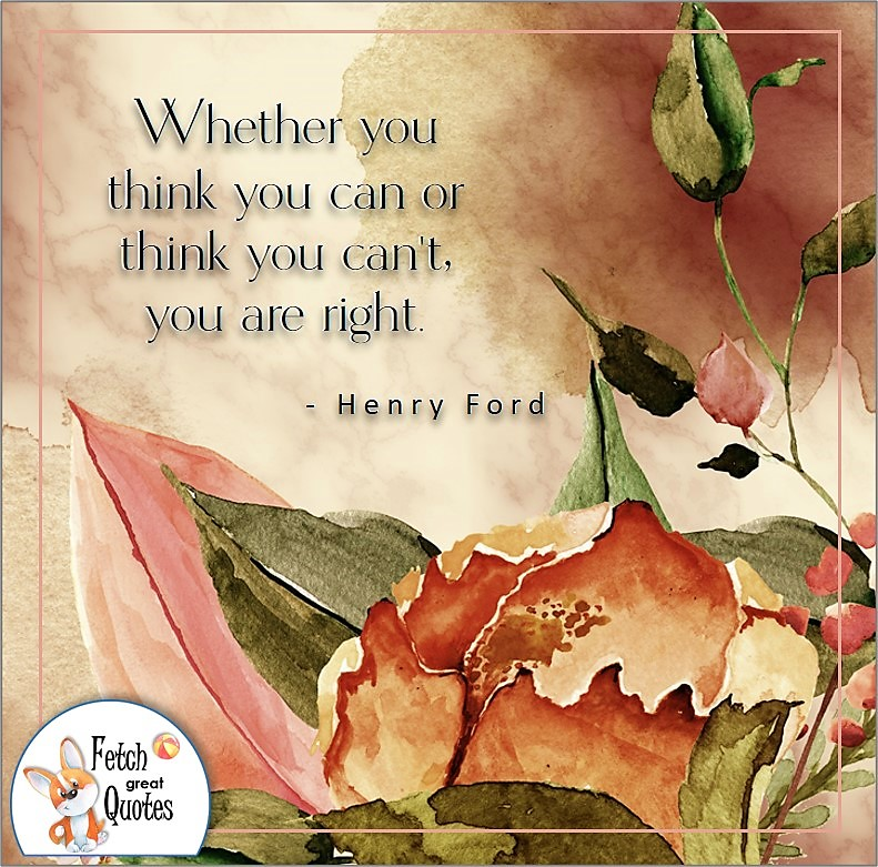 Self-confidence quote, Whether you think you can or think you can't, you are right. , - Henry Ford quote