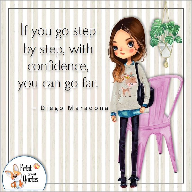 cute girl, self-confidence quote, confident woman, If you go step by step, with confidence, you can go far. , - Diego Maradona quote
