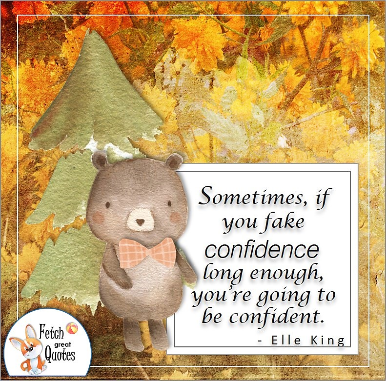 fall colors, cute bear, self-confidence quote, Sometimes if you fake confidence long enough, you're going to be confident. , - Ellen King quote