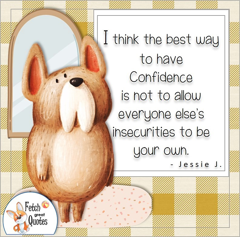 funny dog, cute animal, plaid pattern, Self-confidence quote, I think the best way to have confidence is not to allow everyone else's insecurities to be your own. , - Jessie J. quote