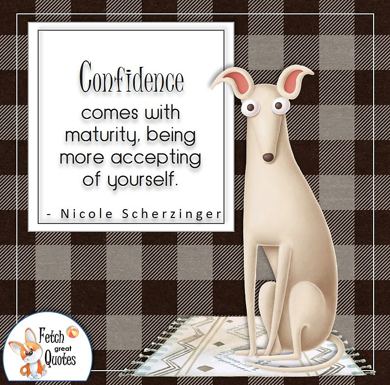 white dog, self-confidence quote, Confidence comes with maturity, being more accepting of yourself. . - Nicole Scherzinger quote