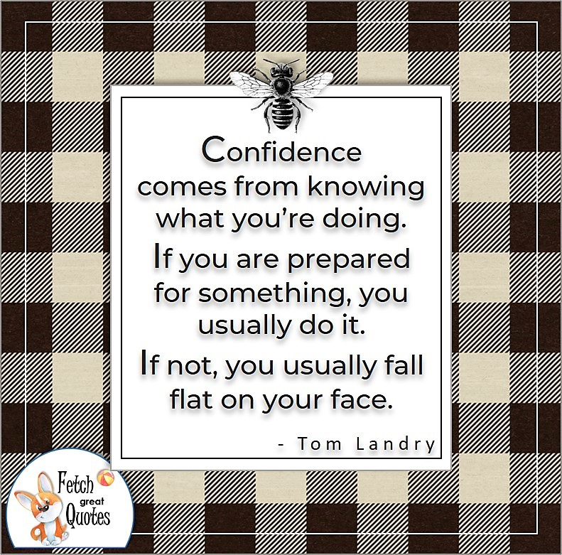 buffalo plaid, self-confidence quote, Confidence comes from knowing what you're doing. If you are prepared for something, you usually do it. If not, you usually fall flat on your face. , - Tom Landry quote