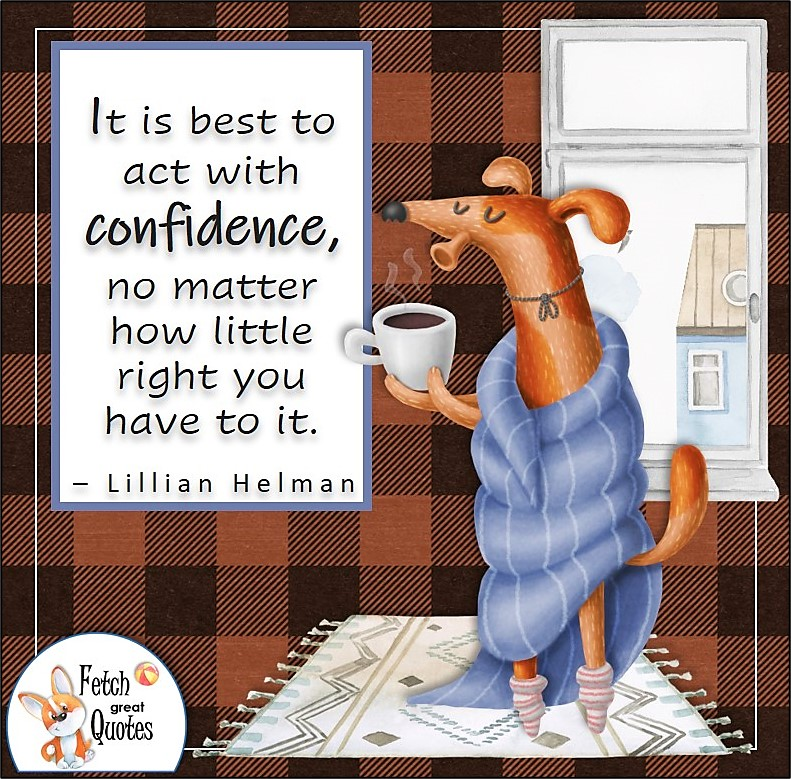 warm brown buffalo plaid pattern, funny dog, self-confidence quote, It is best to act with confidence, no matter how little right you have to it. , - Lillian Hellman quote