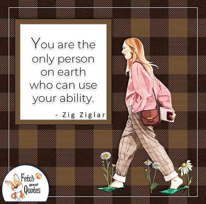 warm buffalo plaid pattern black and brown pattern, self-confidence quote, You are the only person on earth who can use your ability. , - Zig Ziglar quote