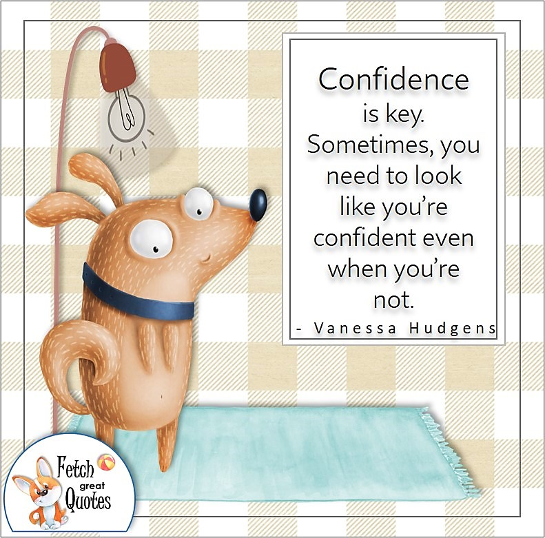 Tan buffalo plaid, cute dog, funny dog, self-confidence quote, Confidence is key. Sometimes, you need to look like your confident even when you're not. , - Vanessa Hudgens quote