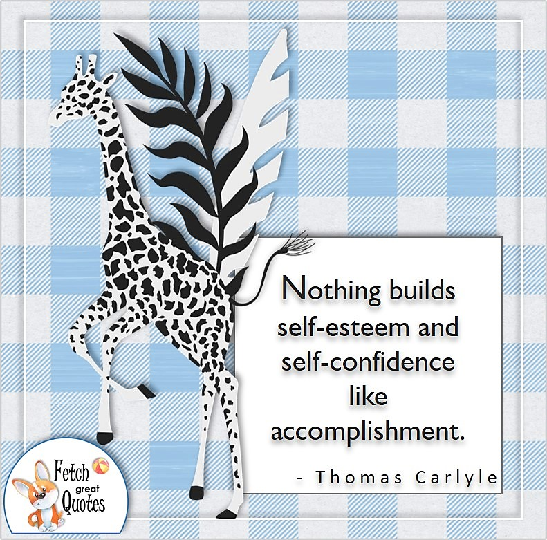 """Confidence quote, self-confidence quote, """"Nothing builds self-esteem and self-confidence like accomplishment."""" - Thomas Carlyle"""