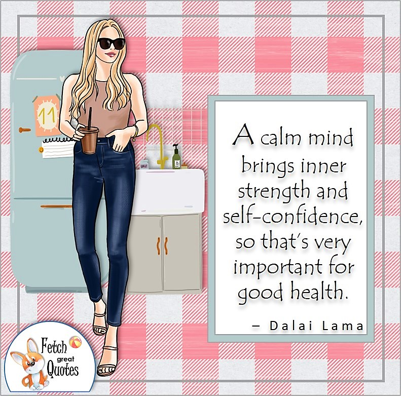 sassy woman, confident woman, boss babe, strong woman, self-confidence quote, A calm mind brings inner strength and self-confidence, so that's very important for good health. , - Dalai Lama quote