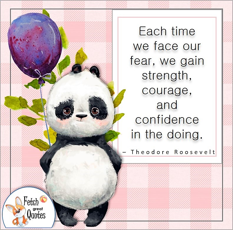 cute panda bear, pink buffalo plaid, self-confidence quote, Each time we face our fear, we gain strength, courage, and confidence in the doing. , Theodore Roosevelt quote