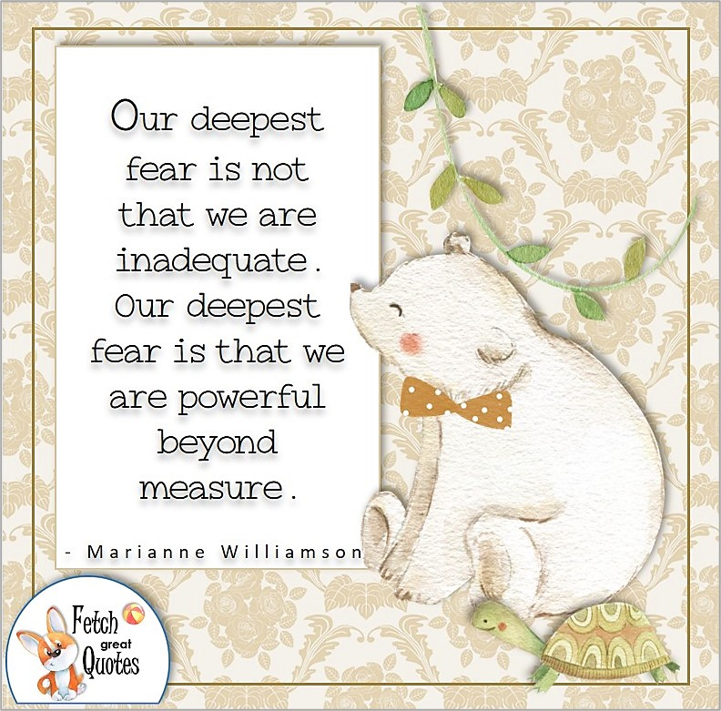 cute bear and turtle, self-confidence quote photo, Our deepest fear is not that we are inadequate. Out deepest fear is that we are powerful beyond measure. , - Marianne Williamson quote