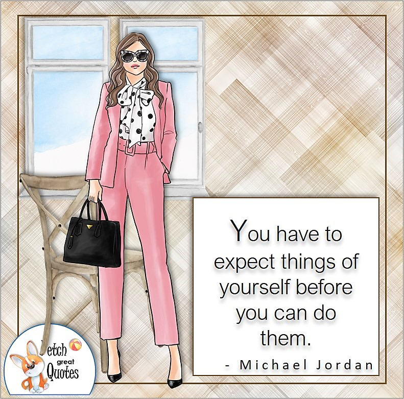 tan plaid pattern, business woman, savvy woman, boss babe, self-confidence quote, You have to expect things of yourself before you can do them. , - Michael Jordan quote