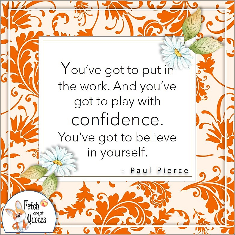 Orange paisley pattern, self-confidence quote, You've got to put in the work. And you've got to play with confidence. You've got to believe in yourself. , - Paul Pierce quote
