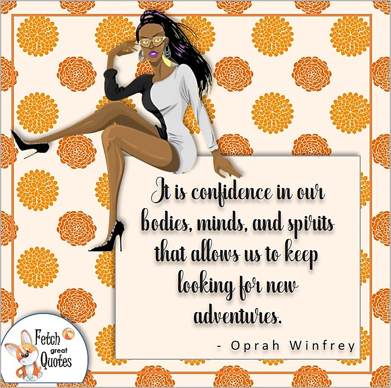 confident black girl, self-confident black woman, self-confidence quote, It is confidence in our bodies, minds, and spirits that allows us to keep looking for new adventure. - Oprah Winfrey