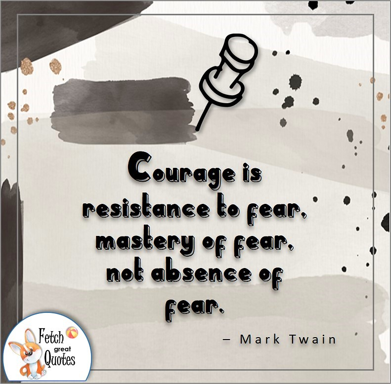 self-confidence quote, Courage is resistance to fear, mastery of fear, not absence of fear. , - Mark Twain quote