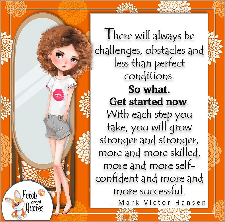 Cute curly hair girl, orange pattern, self-confidence quote photo, There will always be challenges, obstacles and less than perfect conditions. So what. Get started now. With each step you take, you will grow stronger, more and more skilled, more and more self-confident and more and more successful. , - Mark Victor Hansen quote