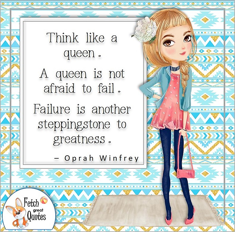 Cute girl, boss babe, confident woman, self-confidence quote, Think like a queen. A Queen is not afraid to fail. Failure is another steppingstone to greatness., - Oprah Winfrey quote