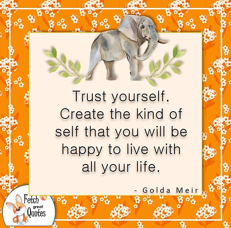 India orange flower pattern, Mighty elephant, self-confidence quote photo, Trust yourself. Create the kind of self that you will be happy to live with all your life. , - Golda Meir quote