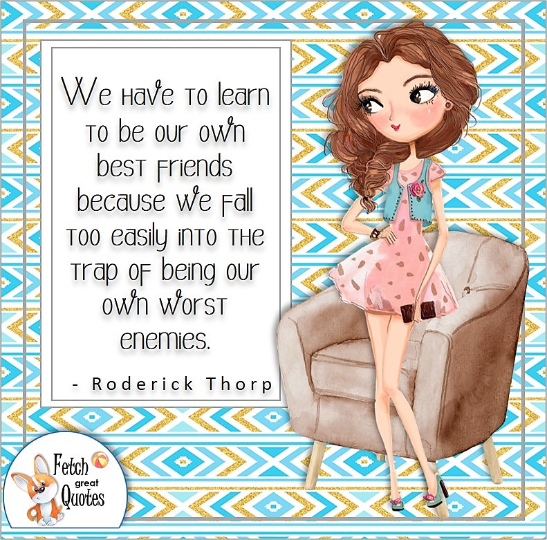 cute girl, girl power, boss babe, self-confidence quote photo, We have to learn to be our own best friends because we fall too easily into the trap of being our own worst enemies. , - Roderick Thorp quote