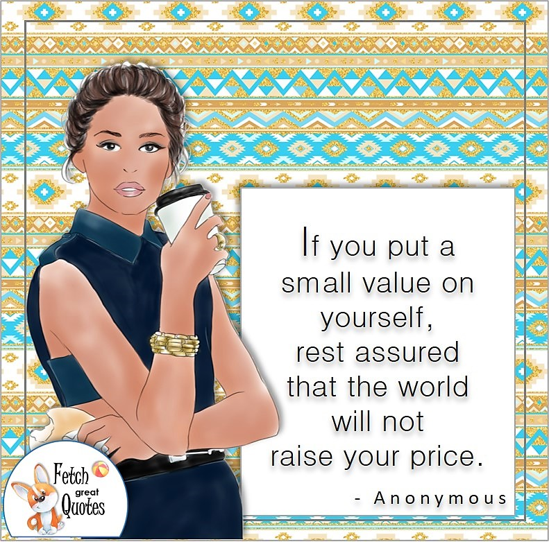 pretty black woman biracial woman, blue pattern, self-confidence quote photo, If you put a small value on yourself, rest assured that the world will not raise your price.