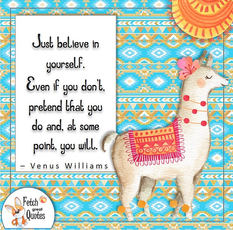 pretty bright blue pattern, cute lama, illustrated self-confidence quote, Just believe in yourself. Even if you don't, pretend that you do and at some point you will., - Venus Williams quote