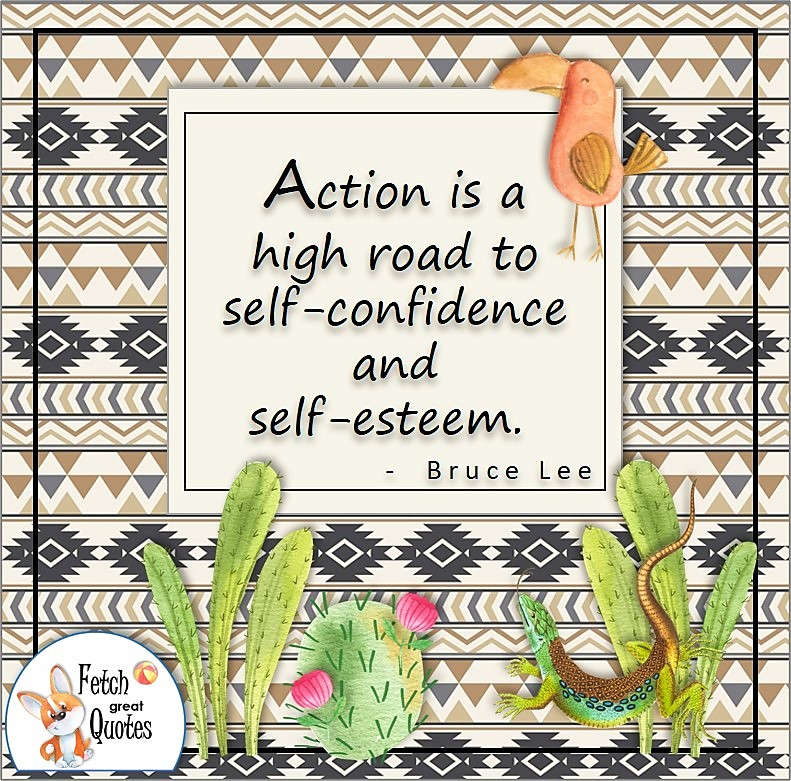 """Aztec pattern, latino pattern, self-confidence quotes, """"Action is a high road to self-confidence and self-esteem."""" - Bruce Lee quote"""