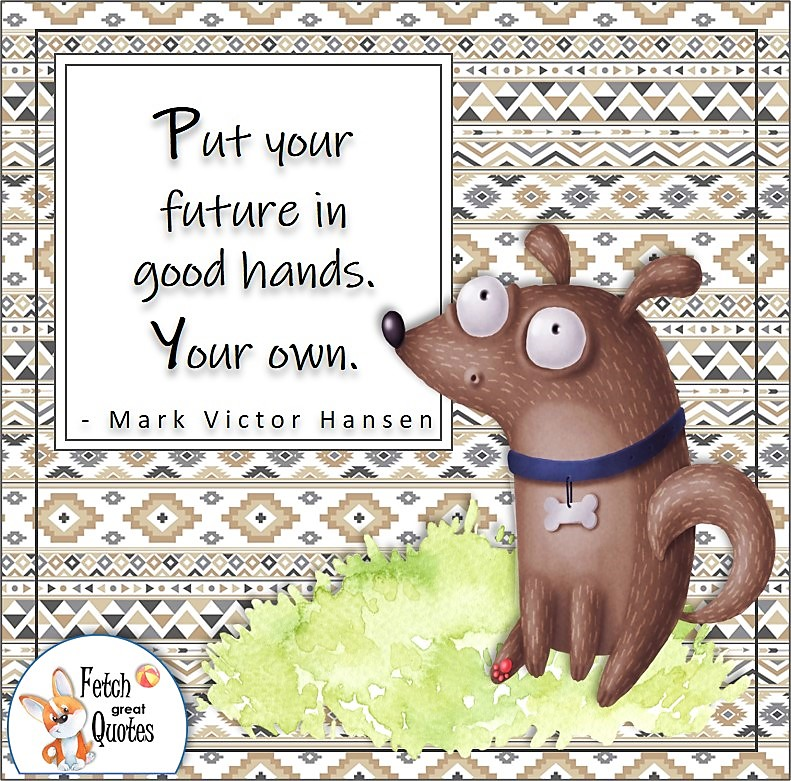 """funny dog, cartoon dog, self-confidence quotes, """"Put your future in good hands. Your own."""" - Mark Victor Hansen quote"""