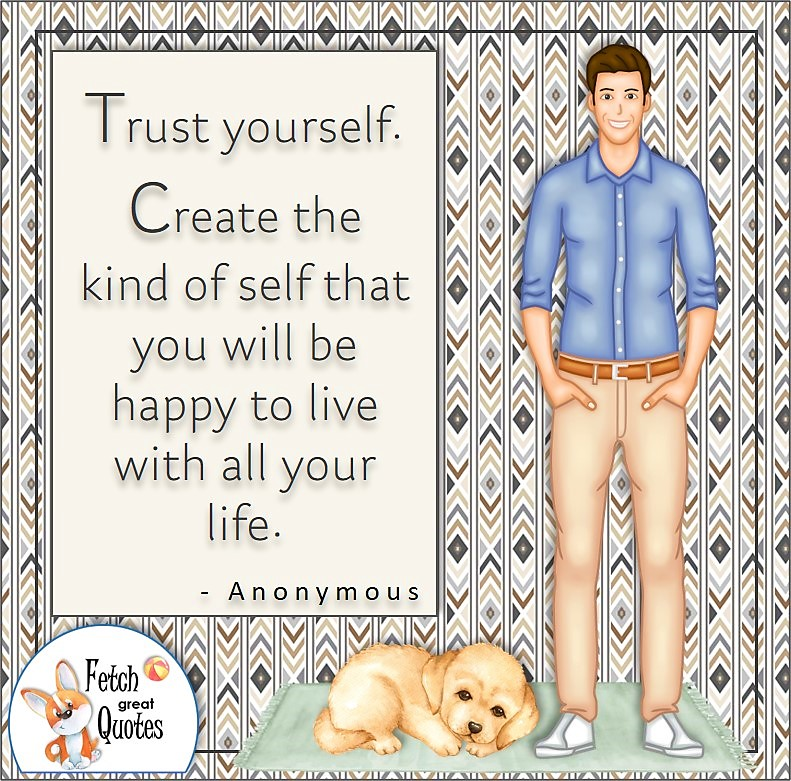 """young business man, millennial man, confident man, confident guy, self-confidence quotes, """"Trust yourself. Create the kind of self the you will be happy to live with all your life."""" - Anonymous"""