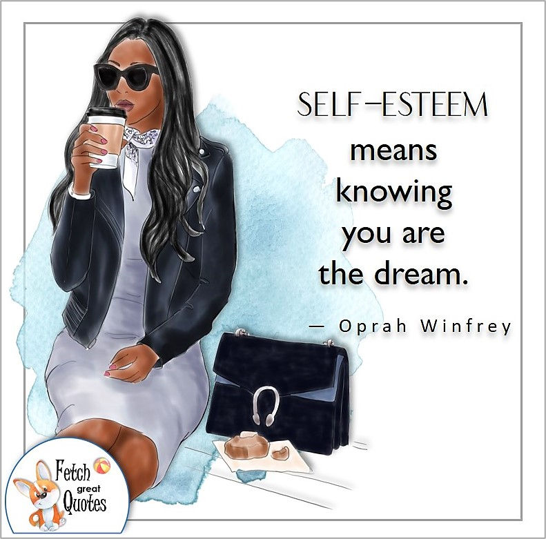 black girl, pretty black woman, confident black woman, illustrated self-confidence quote, Self-esteem means knowing you are the dream. , - Oprah Winfrey quote