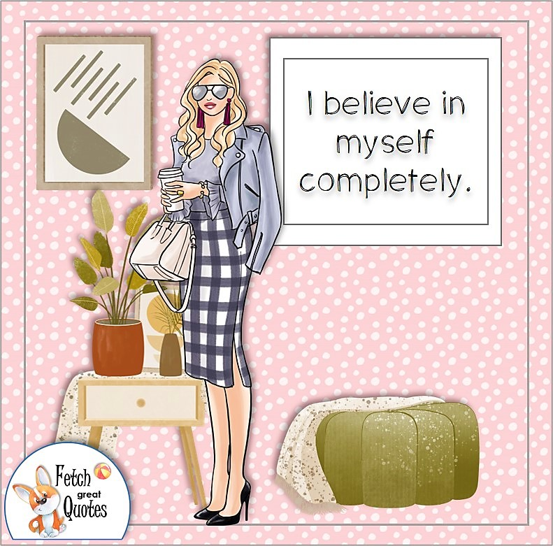 confident woman, confident girl, boss babe, fashionable woman, self-confidence affirmations, I believe in myself completely.