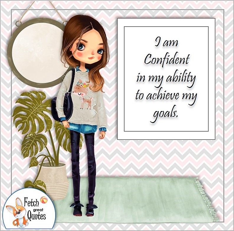 confident woman, confident girl, self-confidence affirmations, I am confident in my ability to achieve my goals.