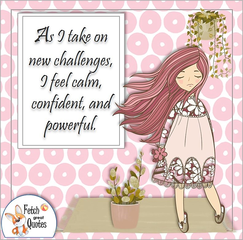 sweet girl, cute girl, modern pink pattern, self-confidence affirmation, As I take on new challenges, I feel calm, confident, and powerful.